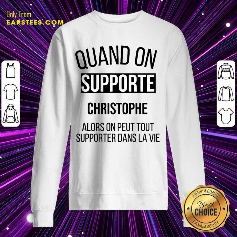 Quand On Supporte Christophe Alors On Peut Tout Supporter Dans La Vie Sweatshirt