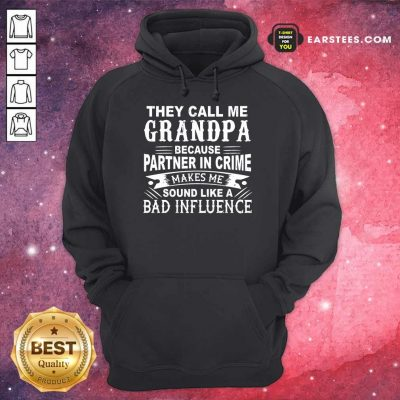 They Call Me Grandpa Partner In Crime Sound Like A Bad Influence Hoodie