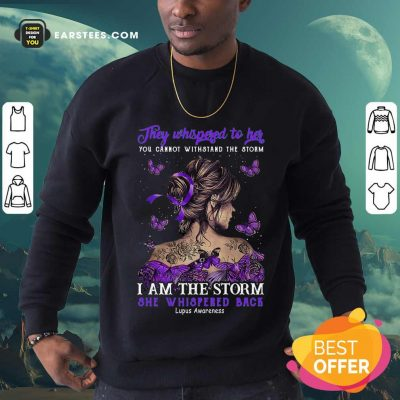 They Whispered To Her I Am The Storm She Whispered Back Sweatshirt