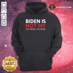Top Biden Is Not My You Know The Thing Hoodie