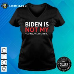 Top Biden Is Not My You Know The Thing V-neck