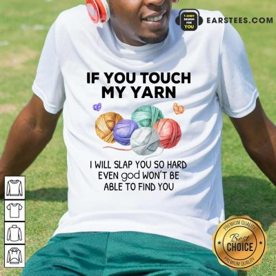 Top Crochet Knitting If You Touch My Yarn I Will Slap You So Hard Shirt