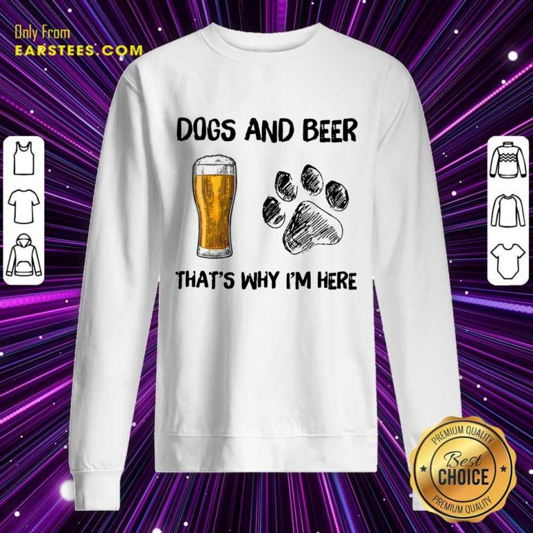 Top Dog And Beer That's Why I'm Here Sweatshirt