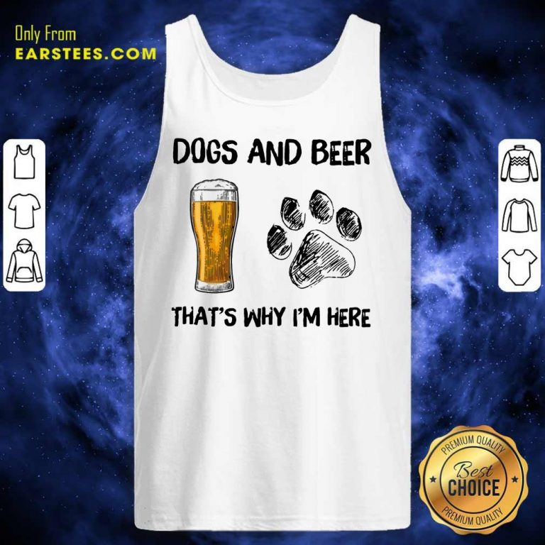 Top Dog And Beer That's Why I'm Here Tank Top
