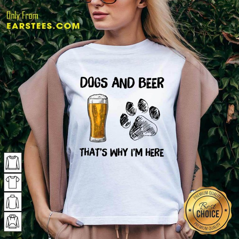 Top Dog And Beer That's Why I'm Here V-neck