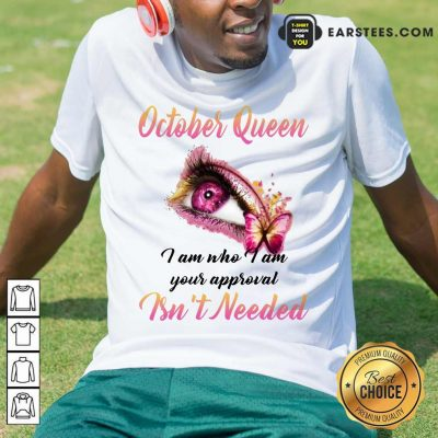Top Eye And Butterfly October Queen I Am Who I Am Your Approval Shirt