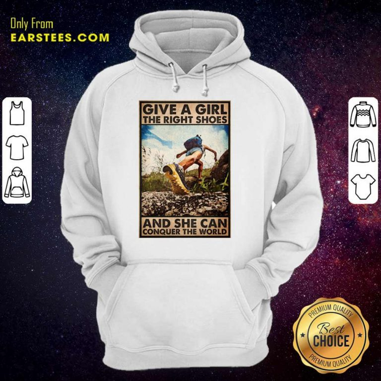 Top Hiking Give A Girl The Right Shoes And She Can Conquer The World Poster Hoodie