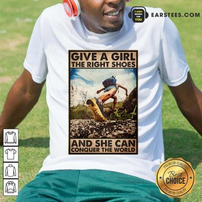 Top Hiking Give A Girl The Right Shoes And She Can Conquer The World Poster Shirt
