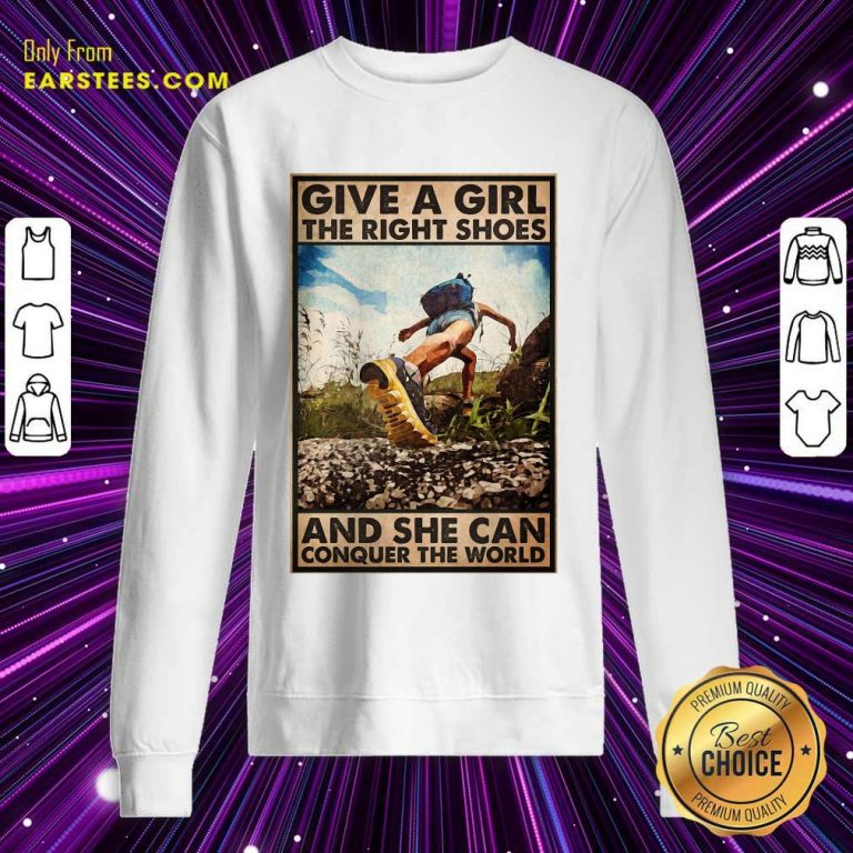 Top Hiking Give A Girl The Right Shoes And She Can Conquer The World Poster Sweatshirt