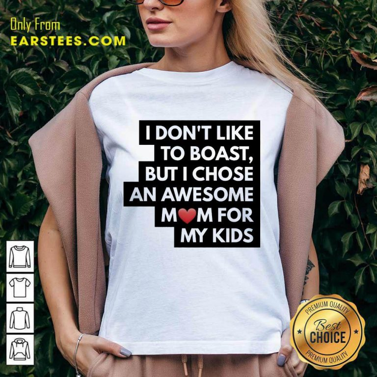 Top I Don't Like To Boast But I Chose An Awesome Love Mom For My Kids V-Neck