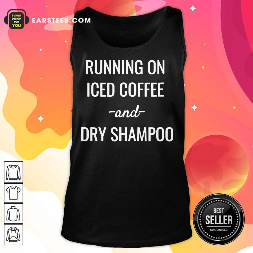 Top Running On Iced Coffee And Dry Shampoo Tank Top