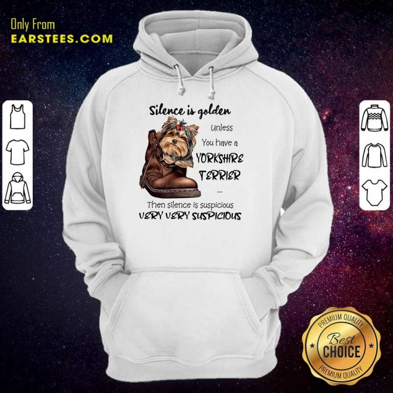 Top Silence Is Golden Unless You Have A Yorkshire Terrier Hoodie