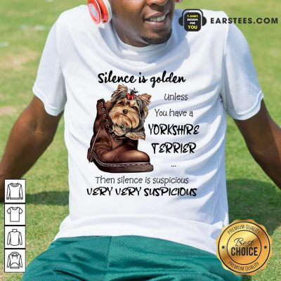 Top Silence Is Golden Unless You Have A Yorkshire Terrier Shirt