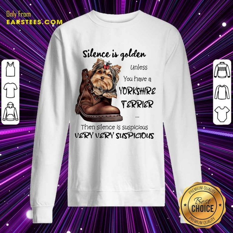 Top Silence Is Golden Unless You Have A Yorkshire Terrier Sweatshirt