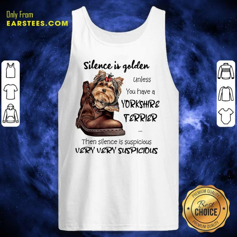 Top Silence Is Golden Unless You Have A Yorkshire Terrier Tank Top