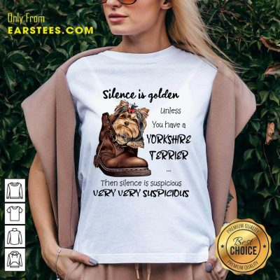 Top Silence Is Golden Unless You Have A Yorkshire Terrier V-Neck
