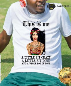 Top Tattoos Girl This Is Me A Little Bit Crazy A Little Bit Loud And A Whole Lot Of Love Shirt