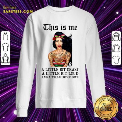 Top Tattoos Girl This Is Me A Little Bit Crazy A Little Bit Loud And A Whole Lot Of Love Sweatshirt