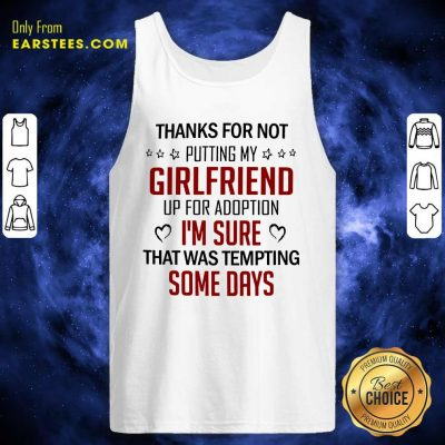 Top Thanks For Not Putting My Girlfriend Up For Adoption Tank Top
