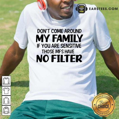 Nice Don't Come Around My Family Shirt