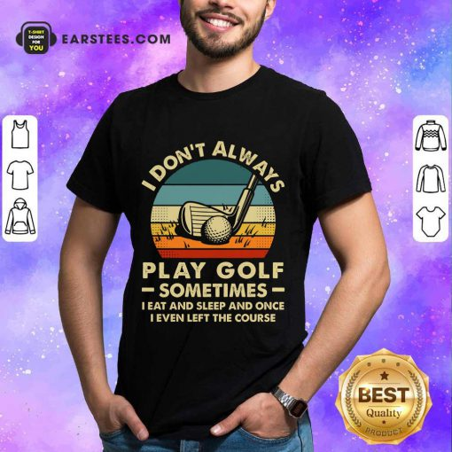 Nice I Don't Always Play Golf Vintage Shirt