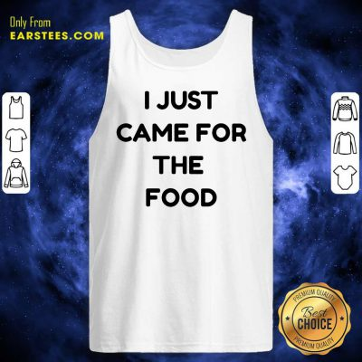 Nice I Just Came For The Food Tank Top