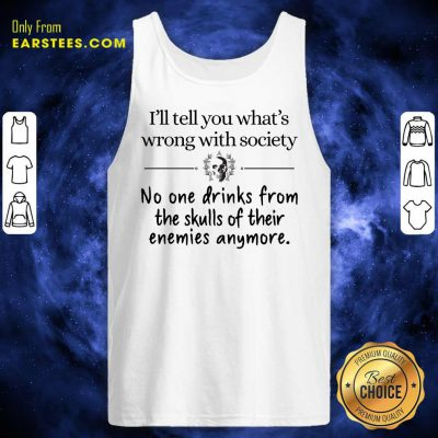 Nice I'll Tell You What's Wrong With Society Tank Top