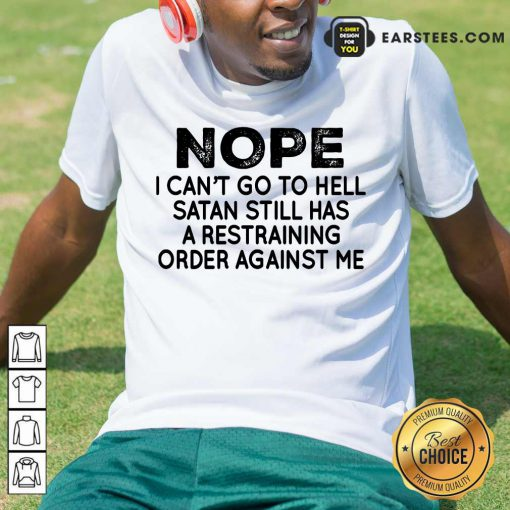 Nice Nope I Can't Go To Hell Shirt