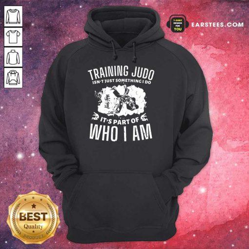 Nice Training Judo Who I Am Hoodie