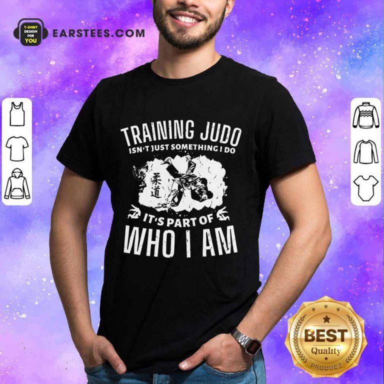 Nice Training Judo Who I Am Shirt