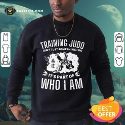 Nice Training Judo Who I Am Sweatshirt
