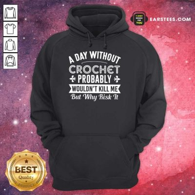 Top A Day Without Crochet Probably Hoodie