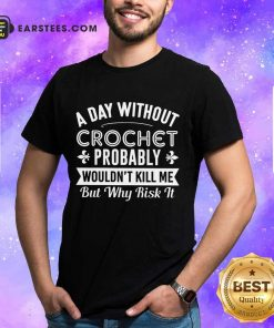 Top A Day Without Crochet Probably Shirt