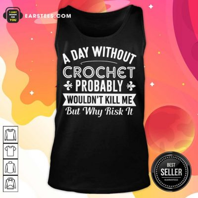 Top A Day Without Crochet Probably Tank Top