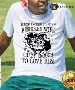 Top Crazy Enough To Love Him Shirt