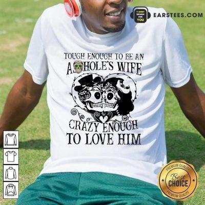 Top Crazy Enough To Love Him Shirt