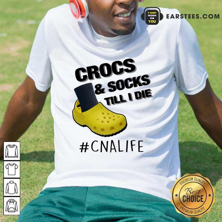 Top Crocs And Socks Till I Die CNA Life Shirt