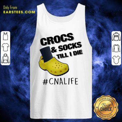 Top Crocs And Socks Till I Die CNA Life Tank Top