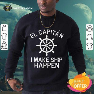 Top El Capitán I Make Ship Happen Sweatshirt