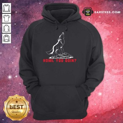 Top Howl You Doin Wolf Hoodie