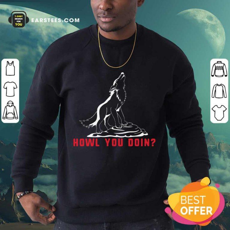 Top Howl You Doin Wolf Sweatshirt