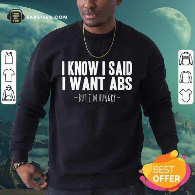 Top I Know I Said I Want Abs Sweatshirt