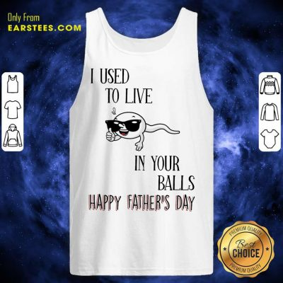 Top I Used To Live In Your Balls Happy Father's Day Tank Top
