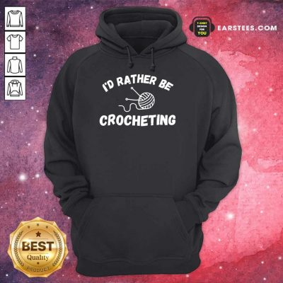 Top I'D Rather Be Crocheting Hoodie