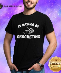Top I'D Rather Be Crocheting Shirt