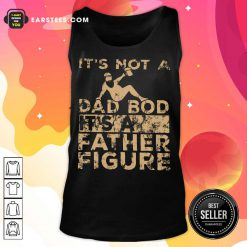 Top It's Not A Dad Bod Its A Father Figure Vintage Tank Top