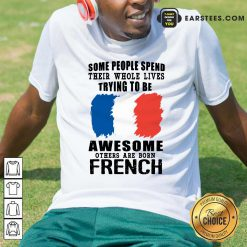 Awesome Others Are Born French Shirt