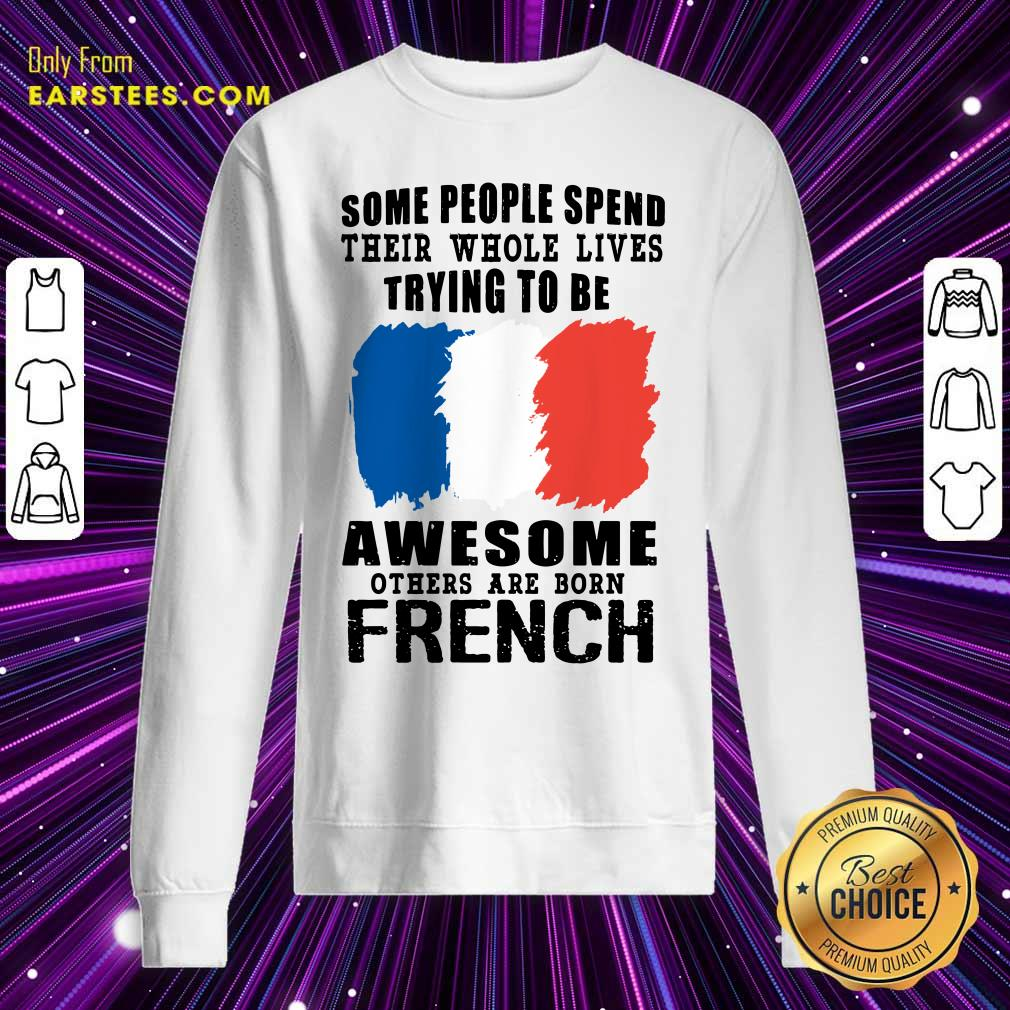 Awesome Others Are Born French Sweatshirt