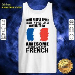 Awesome Others Are Born French Tank Top