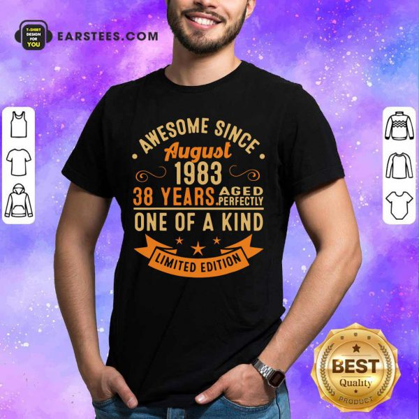 Awesome Since August 1983 38 Years One Of A Kind Shirt